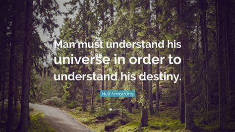 neil armstrong biography in chronological order neil armstrong quote man must understand his universe in