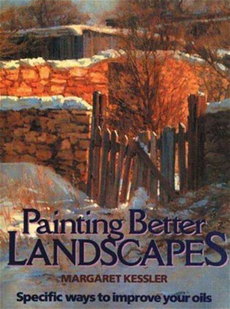 Painting Better Landscapes painting better landscapes by margaret kessler reading