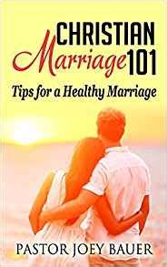 a christian guide to healthy intimacy books christian marriage 101 tips for a healthy marriage