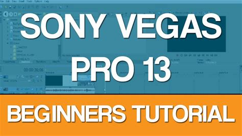 vegas pro 13 tutorial for beginners sony vegas pro 13 beginners tutorial youtube