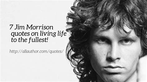 jim morrison quotes 7 jim morrison quotes on living to the fullest