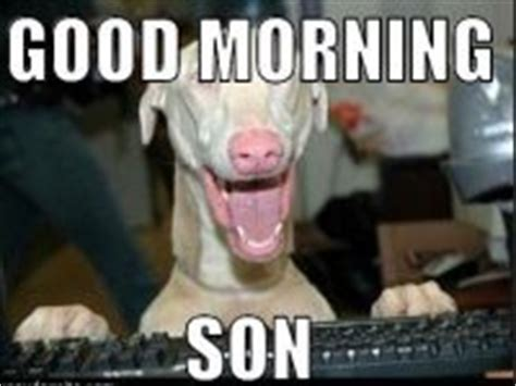 Good Morning Son Meme - good morning coffee art meme good morning images