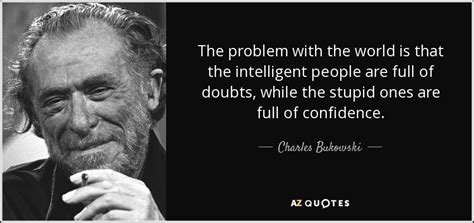 Another Year Many Things Ahead Much Going On by Charles Bukowski Quote The Problem With The World Is That