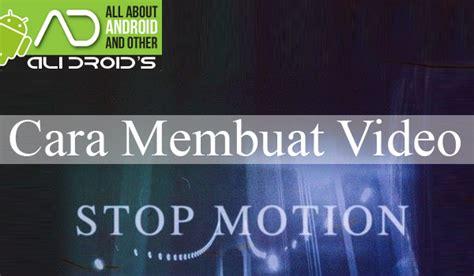 cara membuat stop motion yang gang tanpa kamera bebas cara membuat video stop motion dengan apliksasi camera
