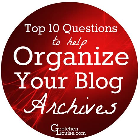 top 10 questions to help organize your blog archives gretchen louise