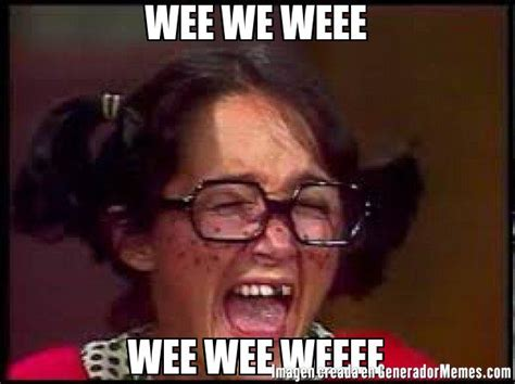 Wee Meme - wee we weee wee wee weeee meme chilindrina llorando