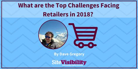challenges facing the retail industry what are the top challenges facing retailers in 2018