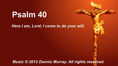 how do i my to come psalm 40 here i am lord i come to do your will