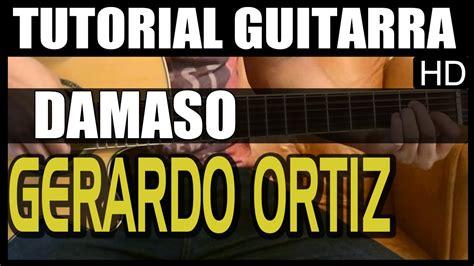 youtube tutorial de guitarra como tocar damaso de gerardo ortiz tutorial guitarra