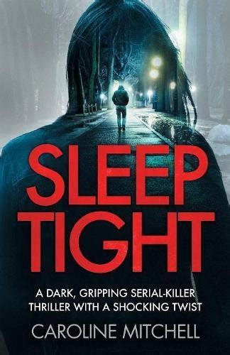 missing a gripping crime thriller that will you hooked books sleep tight a gripping serial killer thriller with