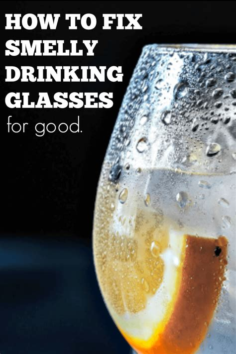 do your drinking glasses smell bad here s help do your drinking glasses smell bad here s help