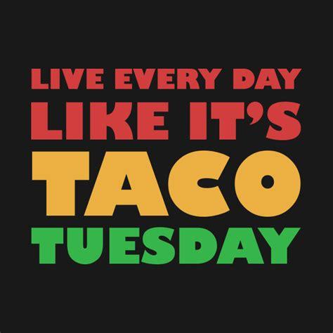 everyday   taco tuesday  shirt funny tacos