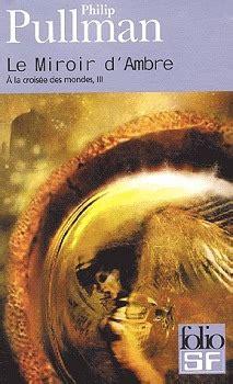 le salon dambre folio le miroir d ambre philip pullman fiche livre critiques adaptations noosfere