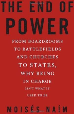 power how to kick in business and books the end of power by moises naim