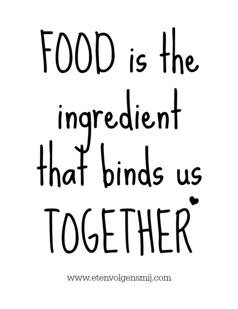 Food Quotes Food Is The Ingredient That Binds Us Together This