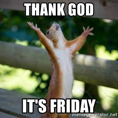 Thank God Its Friday Memes - thank god it s friday praising squirrel meme generator
