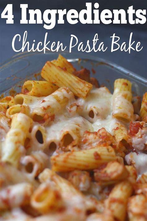 simple dinner recipes for 4 4 ingredients chicken pasta bake chicken pasta casserole