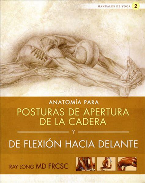 libro las posturas clave en anatom 237 a para posturas de apertura de la cadera y de flexi 243 n hacia delante libros yoga tienda