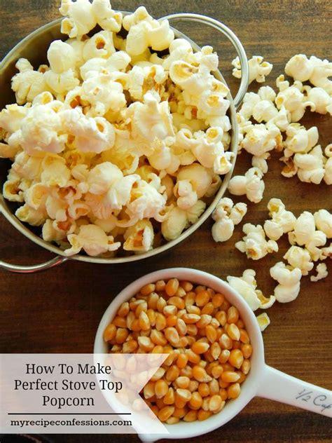 perfect stovetop popcorn  recipe confessions
