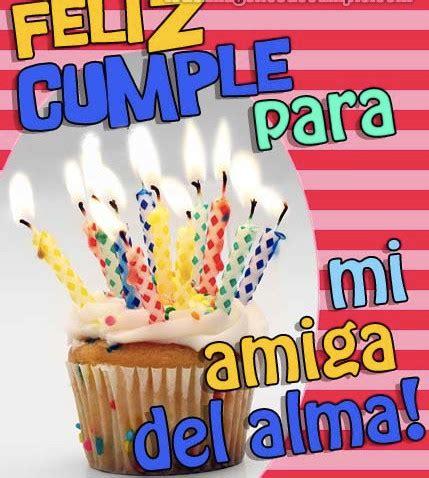 Imagenes De Feliz Cumpleaños Para Una Amiga Para Compartir En Facebook | frases de cumplea 241 os para una amiga im 225 genes chidas