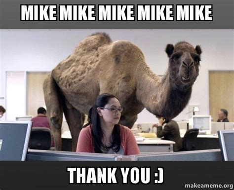 Mike Meme - mike mike mike mike mike thank you hump day camel