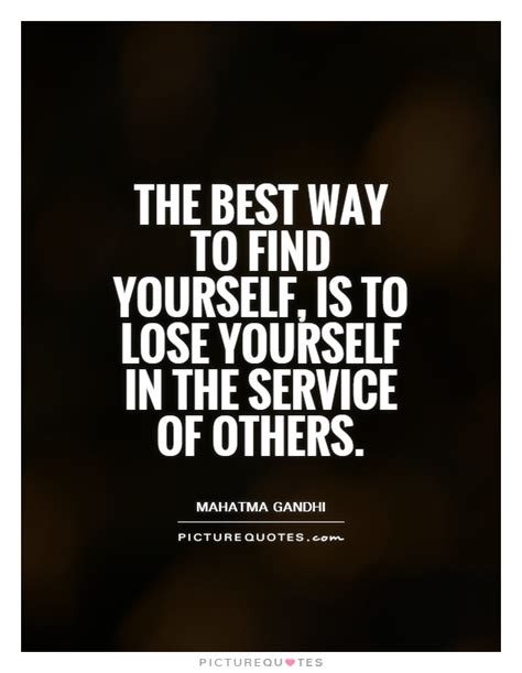 Best Way To Find On The Best Way To Find Yourself Is To Lose Yourself In The Picture Quotes