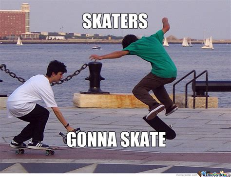 Skate Memes - skaters gonna skate by xx1337oo meme center