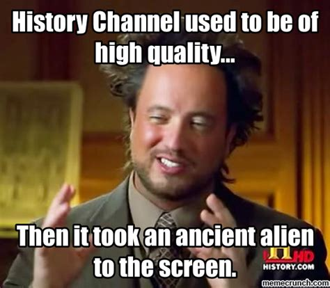 Aliens Meme History Channel - history channel used to be of high quality