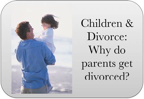why is my mother getting children divorce why do parents get divorced sincere