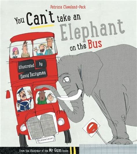 you cant take an you can t take an elephant on the bus patricia cleveland peck bloomsbury childrens