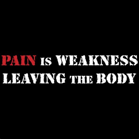 why i don t agree with pain is weakness leaving the body