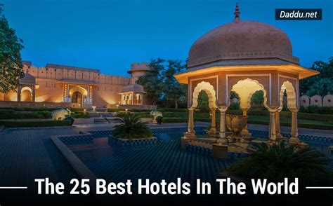 best hotel in the top 25 luxury hotels around the world daddu