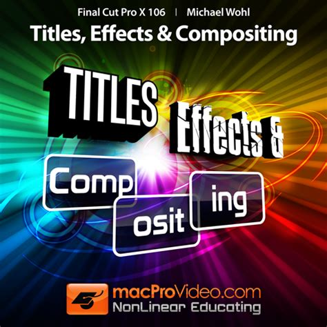 final cut pro visual effects course for final cut pro x 106 titles effects and