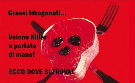 grassi idrogenati alimenti grassi idrogenati il veleno mangiamo ogni
