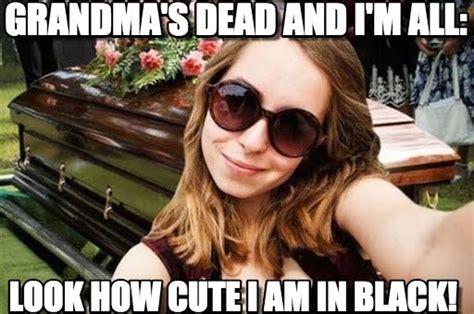 Meme Grandma French - grandma s dead and i m all funeral selfie meme on memegen