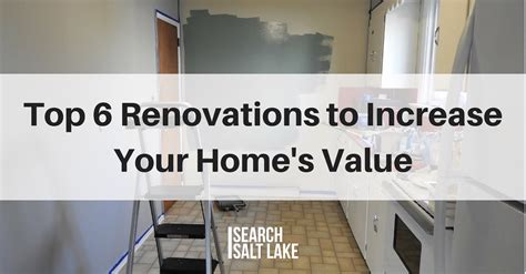 top 6 renovations to increase your home s value