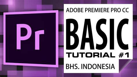 tutorial adobe premiere pro cc bahasa indonesia adobe premiere pro cc belajar basic tutorial bahasa