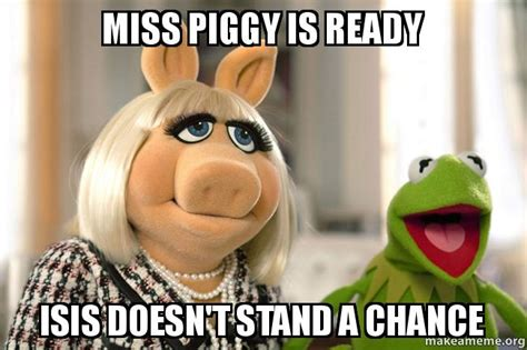 Ms Piggy Meme - miss piggy is ready isis doesn t stand a chance make a