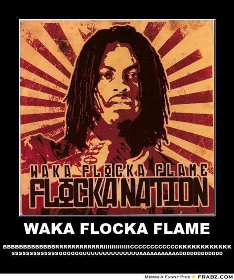 Waka Flocka Meme - waka flocka flame bricksquad meme generator