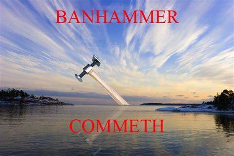 Ban Hammer Meme - image 24726 banhammer know your meme