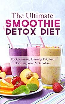 Smoothie Detox Diet Reviews by The Ultimate Smoothie Detox Diet 52 Recipes For Cleansing