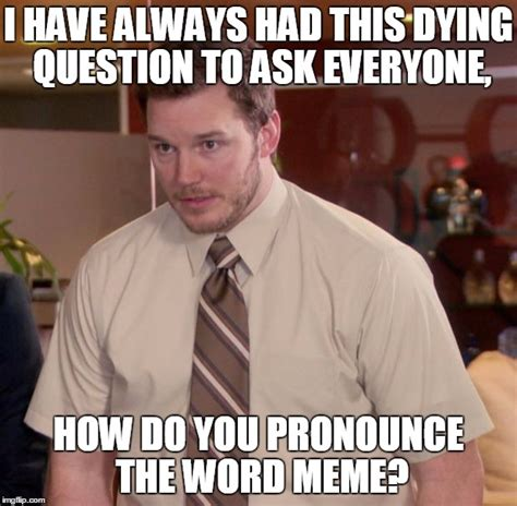 How Is The Word Meme Pronounced - afraid to ask andy meme imgflip