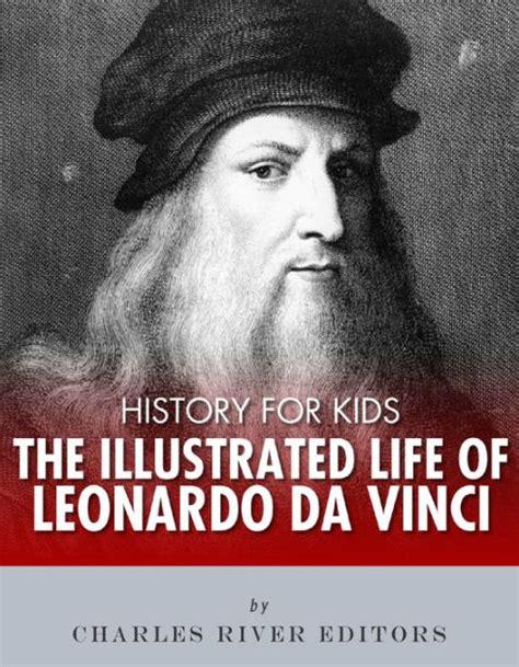 leonardo da vinci biography en espanol history for kids the illustrated life of leonardo da