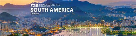 princess cruises south america princess south america cruises 2018 and 2019 south