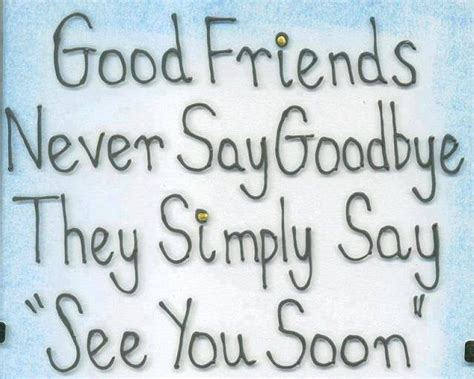 Never Say Later friends never say goodbye the say see you soon