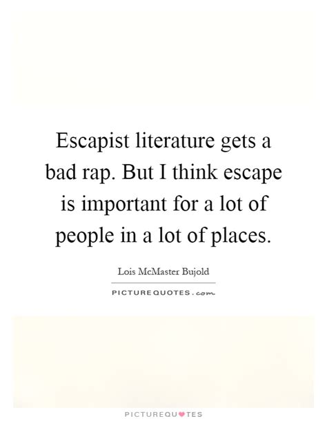 theme in literature rap escapist quotes escapist sayings escapist picture quotes
