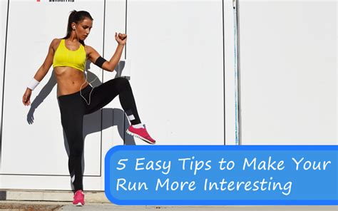 5 Simple Tips To Make 5 Easy Tips To Make Your Run More Interesting Fitbodyhq