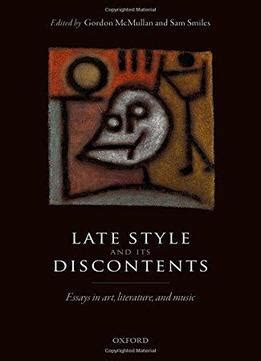 late essays 2006 2017 books late style and its discontents essays in literature