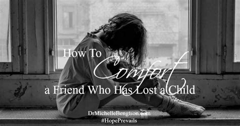how to comfort someone who has lost a parent comforting a friend who lost a child dr michelle bengtson