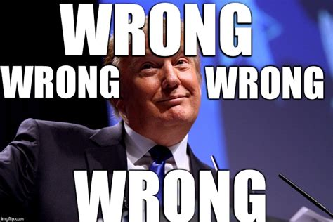 Wrong Meme - donald trump no2 imgflip